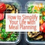 2 meals in storage containers with text how to simplify your life with meal planning