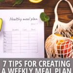 Meal planning sheet with bag of groceries and text 7 tips for creating a weekly meal plan