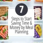 meals in storage containers with text 7 steps to start saving time and money by meal planning