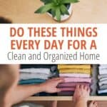 man putting away clothes in a dresser with text Do these things every day for a clean and organized home