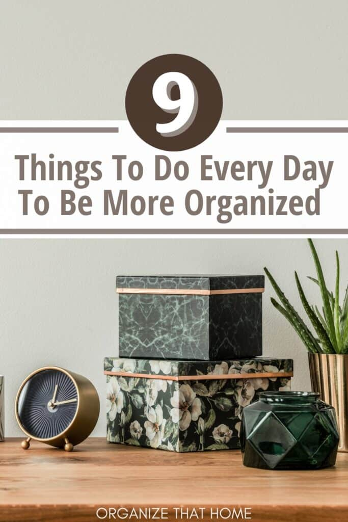 clock and small decorative boxes with text 9 things to do every day to be more organized
