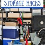 messy garage with text Keep Your Garage Clean and Organized with These Storage Hacks