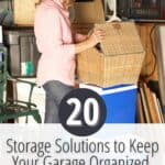 woman standing in garage opening a box with text 20 Storage Solutions to Keep Your Garage Organized