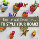Colorful flower post on a wall with text Unique Wall Decor Ideas to Style Your Home