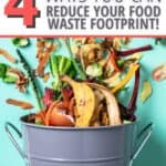 metal bucket with composte written on it and text 4 ways you can reduce your food waste footprint