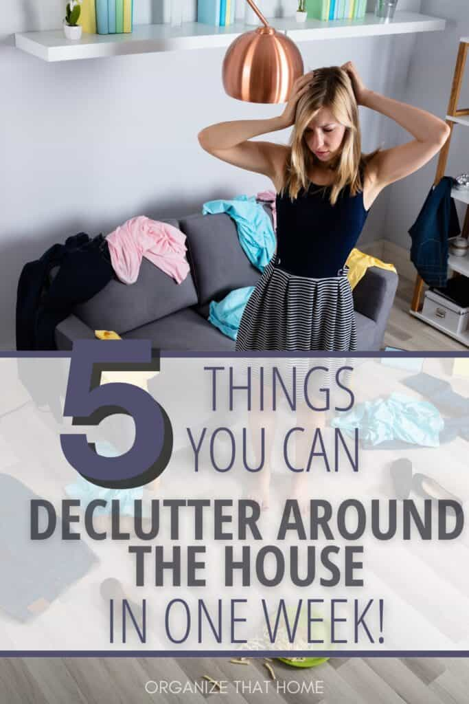 woman with hands on head in room full of clutter with text 5 Things You Can Declutter Around the House In One Week!