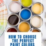 open paint cans in bright colors with text How to Choose the Perfect Paint Colors For Your Home