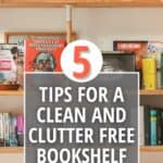 cluttered bookshelf with text 5 Tips for a Clean and Clutter Free Bookshelf