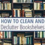 bookshelf full of books with text How to Clean snd Declutter Bookshelves