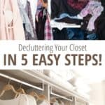 before and after image collage of a closet with text Declutter your closet in 5 easy steps
