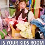 little girl sitting on the floor in a messy room with text Is Your Kids Room a Hot Mess? Clean it up with this easy system