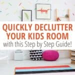 brightly decorated baby's room with text Quickly declutter your kids room with this step by step guide